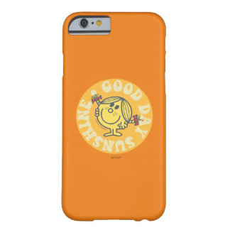 Good Day Little Miss Sunshine Barely There iPhone 6 Case