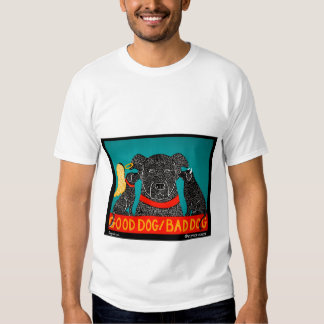 Good Dog Bad Dog - Stephen Huneck Tee Shirt