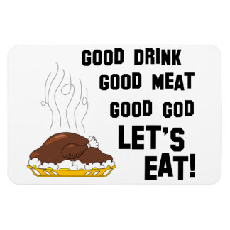 Good Drink, Good Meat, Good God, Let's Eat! Magnet