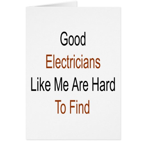 Good Electricians Like Me Are Hard To Find Card