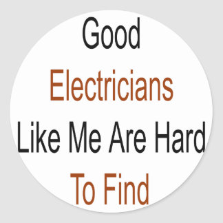 Good Electricians Like Me Are Hard To Find Classic Round Sticker