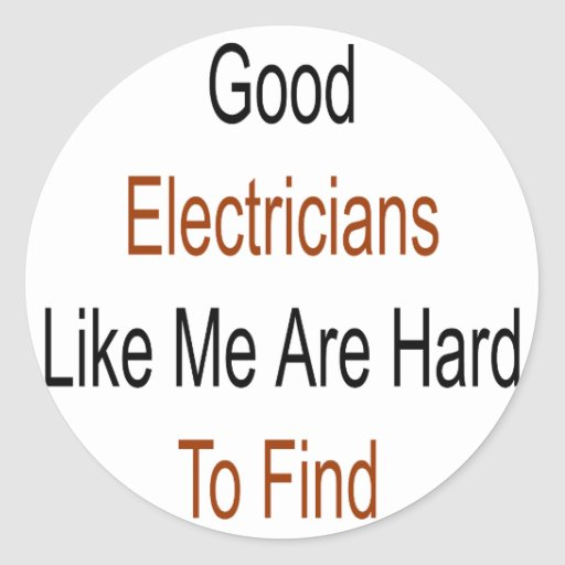 Good Electricians Like Me Are Hard To Find Sticker