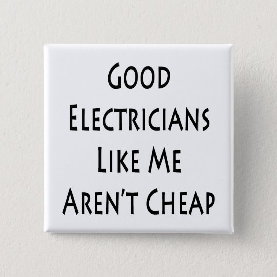 Good Electricians Like Me Aren't Cheap Button