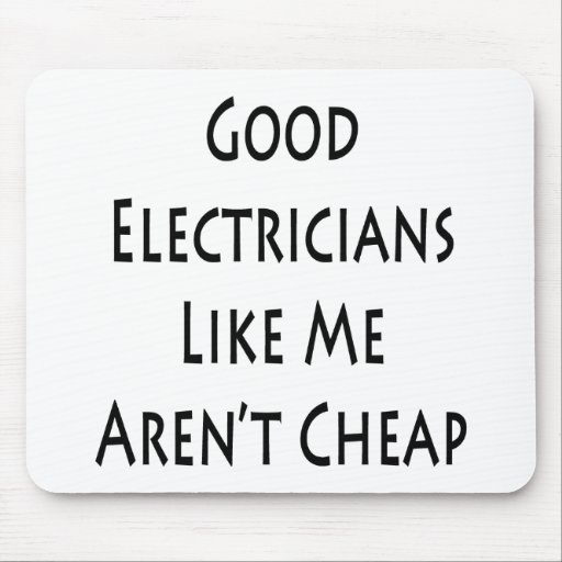 Good Electricians Like Me Aren't Cheap Mouse Pad