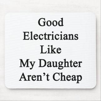 Good Electricians Like My Daughter Aren t Cheap Mouse Pads