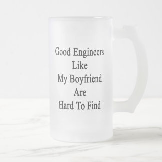 Good Engineers Like My Boyfriend Are Hard To Find. 16 Oz Frosted Glass Beer Mug