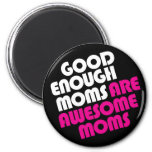 Good Enough Moms Are Awesome Moms Magnet
