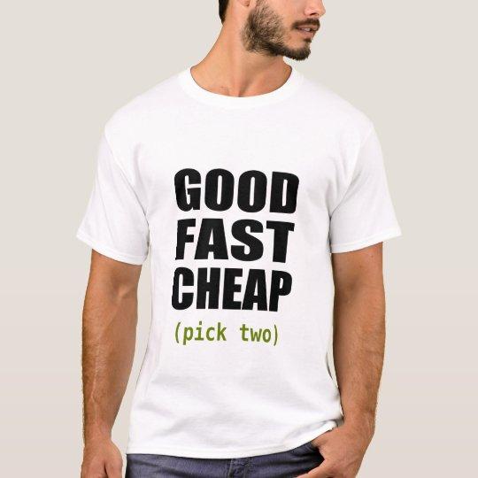 Good Fast Cheap (white) T-Shirt