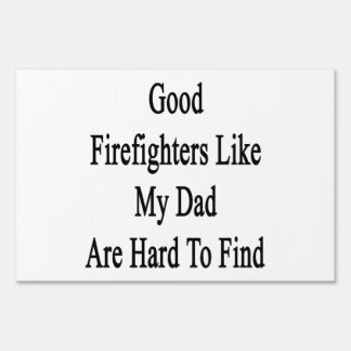 Good Firefighters Like My Dad Are Hard To Find Lawn Signs