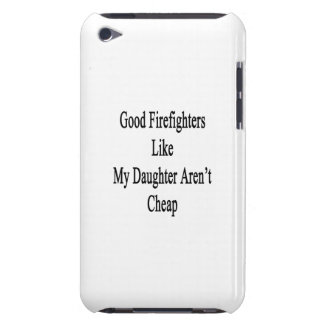 Good Firefighters Like My Daughter Aren't Cheap iPod Touch Covers