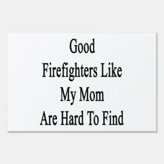 Good Firefighters Like My Mom Are Hard To Find Yard Signs