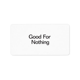 Good For Nothing Labels