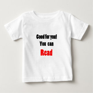 Good For You! You Can Read Baby T-Shirt