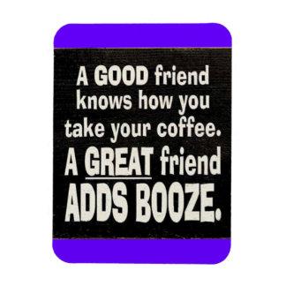 GOOD FRIEND BEST COFFEE ADD BOOZE FUNNY SAYINGS LA MAGNET