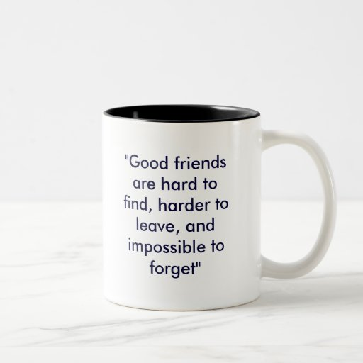 """Good friends are hard to find, harder to leave... Mugs"