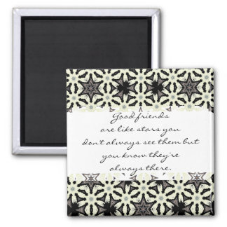 Good friends  are like stars Custom Quote 2 Inch Square Magnet