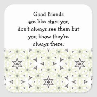 Good friends  are like stars Custom Quote Square Sticker