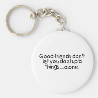 Good Friends Dont Let You Do Stupid Things Alone Basic Round Button Keychain