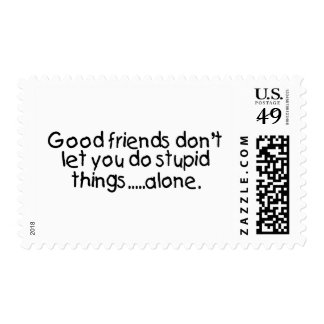 Good Friends Dont Let You Do Stupid Things Alone Postage Stamp