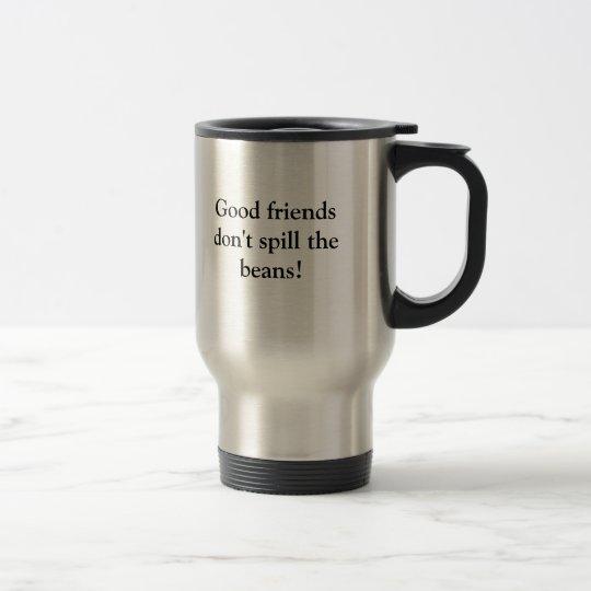 Good friends don't spill the beans! travel mug