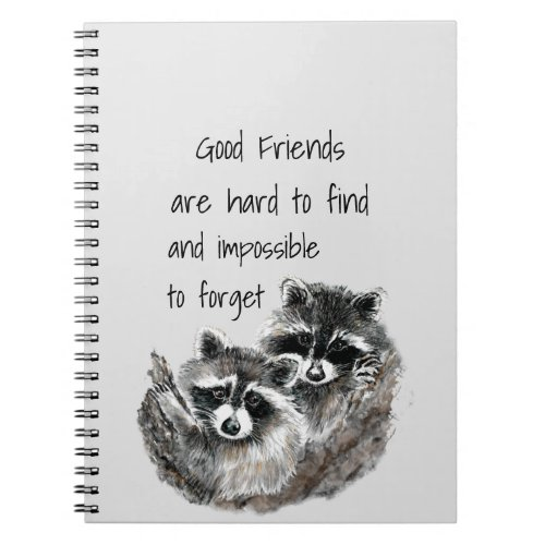 Good Friends Hard to Find Impossible Forget Quote Notebook