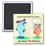 Good Friends Keep In Touch Refrigerator Magnet