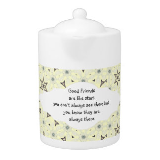 Good Friends Like Stars Always There Quote Teapot