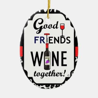 Good Friends Wine Together! Ceramic Ornament