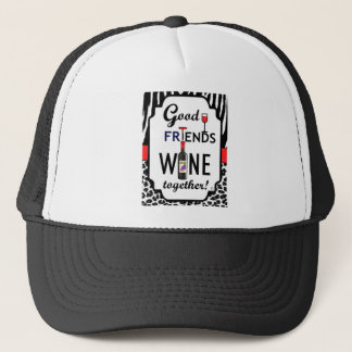 Good Friends Wine Together! Trucker Hat