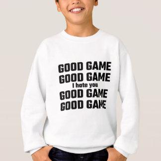 Good Game, Good Game, I Hate You, Good Game Sweatshirt