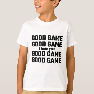 Good Game, Good Game, I Hate You, Good Game T-Shirt