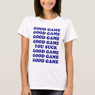 Good Game You Suck T-Shirt