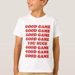 Good Game You Suck T-Shirt