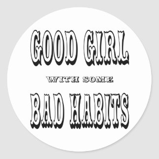 Good Girl With Some Bad Habits Classic Round Sticker