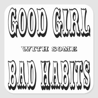 Good Girl With Some Bad Habits Square Sticker