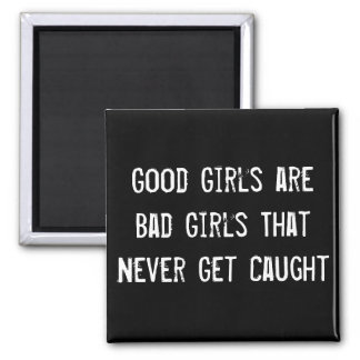Good Girls are Bad Girls That Never Get Caught Magnet