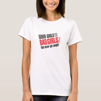 Good Girls Are Bad Girls That Never Get Caught T T-Shirt
