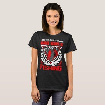 USA Themed Good Girls Go Heaven Bad Girls Go Fishing Tshirt
