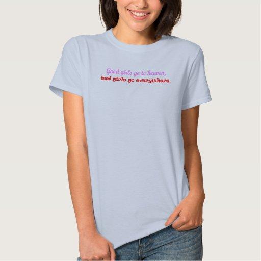 Good Girls go to heaven, bad girls go everywhere T Shirt