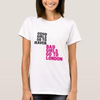 Good girls go to heaven Bad girls go to London T-Shirt