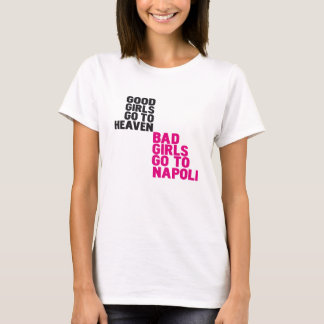 Good girls go to heaven Bad girls go to Napoli T-Shirt