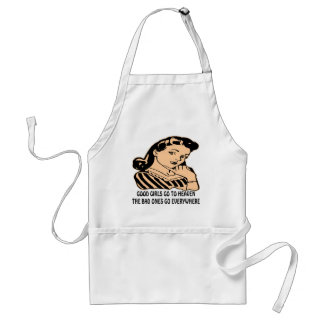 Good Girls Go To Heaven The Bad Ones Go Aprons