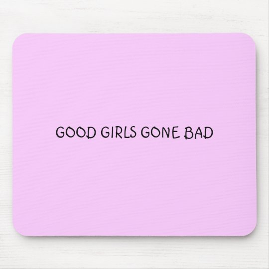 GOOD GIRLS GONE BAD MOUSE PAD