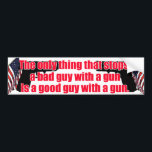 "Good guy gun bumper sticker<br><div class=""desc"">The only thing that stops a bad guy with a gun is a good guy with a gun.</div>"