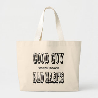 Good Guy With Some Bad Habits Tote Bags