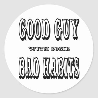 Good Guy With Some Bad Habits Classic Round Sticker