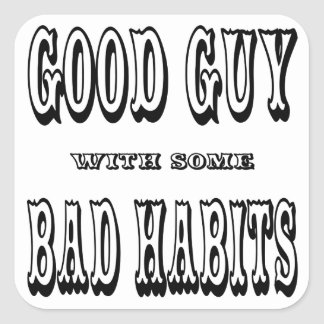 Good Guy With Some Bad Habits Square Sticker