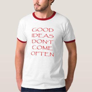 Good Ideas Don't Come Often T-Shirt