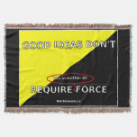 Good Ideas Don't Require Force Throw Blanket