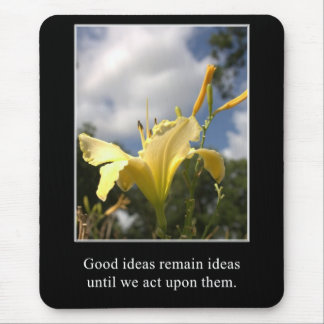 Good Ideas Must be Acted Upon Mouse Pad